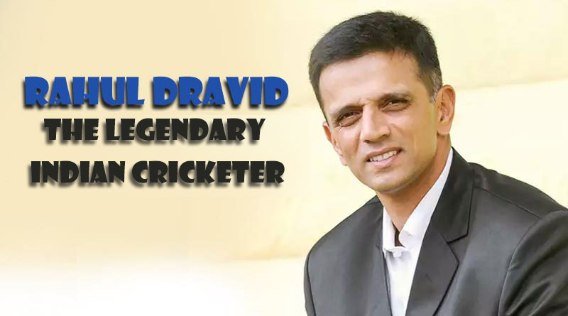 Rahul Dravid The legendary Indian Cricketer