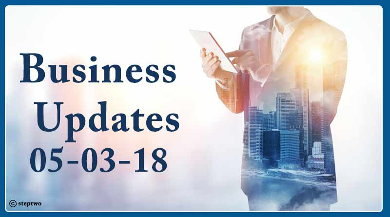 India business news headlines 5th March 2018