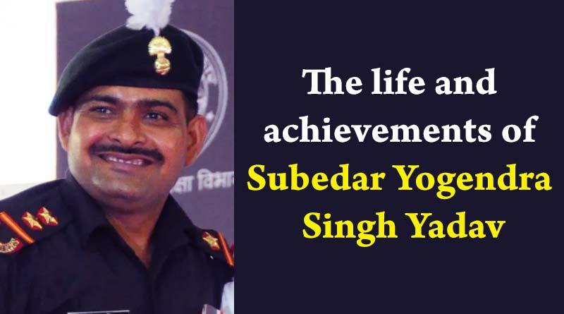 The life and achievements of SubedarYogendra Singh Yadav