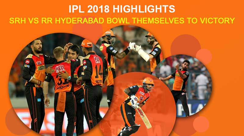 IPL 2018 Highlights: SRH Vs RR Hyderabad bowl themselves to victory