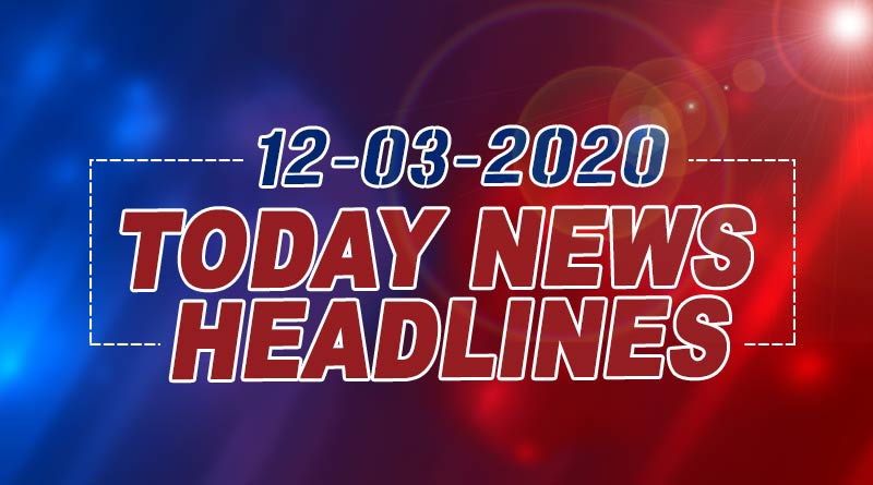 today news headlines 12th march 2020