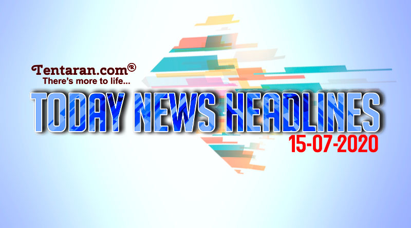 today news headlines 15th july 2020