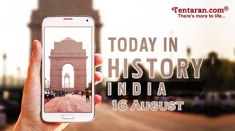 16 august in indian history