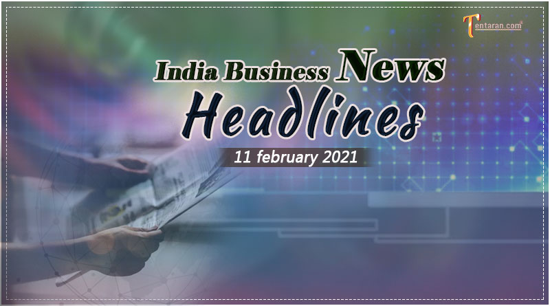 latest india business news today 11 february 2021
