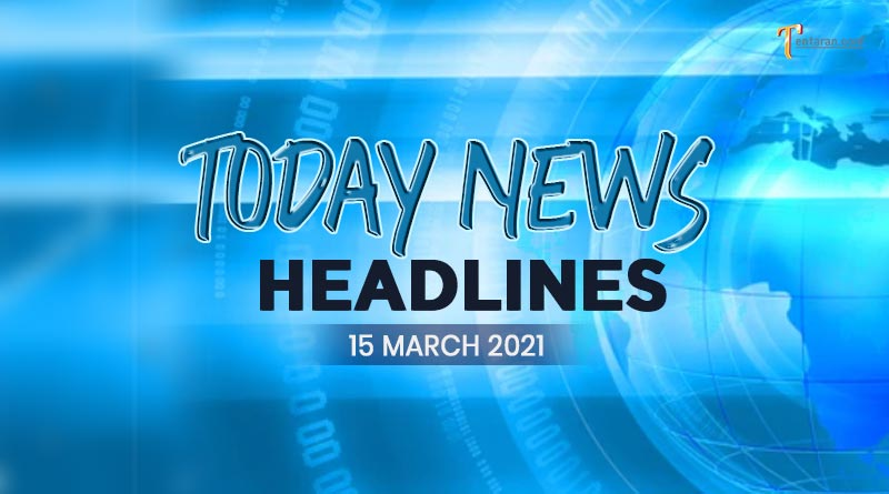 today news headlines 15 march 2021 image