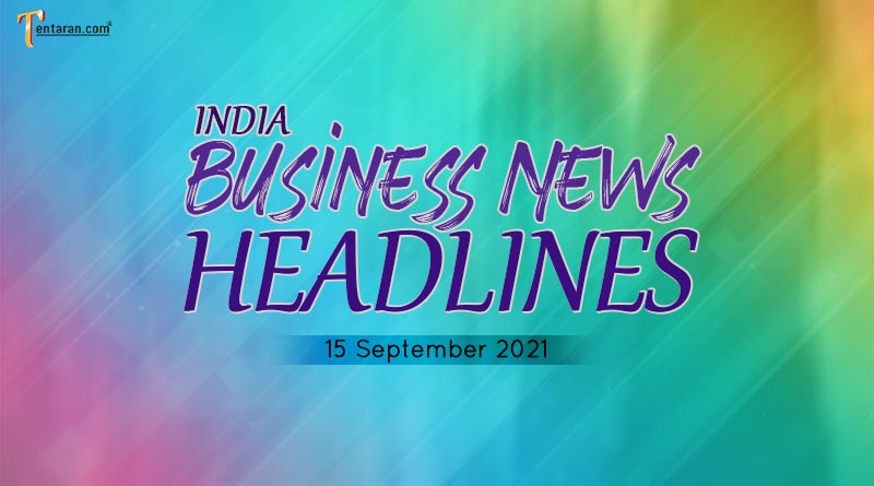 latest business news india today 15 september 2021