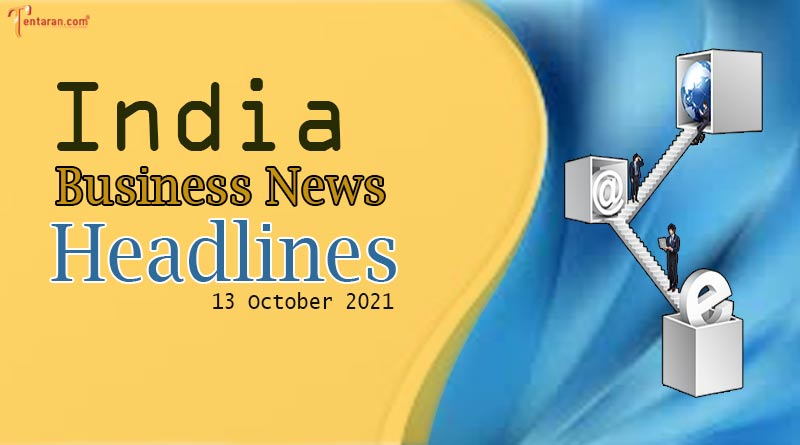 latest business news india today 13 october 2021
